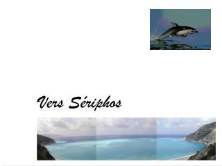 Vers S riphos