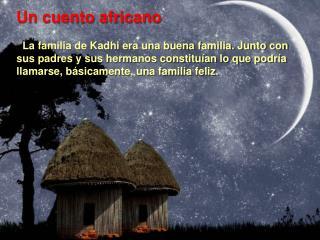 La familia de Kadhi era una buena familia. Junto con sus padres y sus hermanos constitu an lo que podr a llamarse, b sic