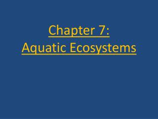 Chapter 7:          Aquatic Ecosystems