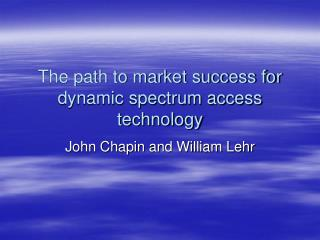 The path to market success for dynamic spectrum access technology