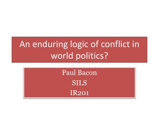 An enduring logic of conflict in world politics