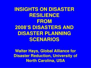INSIGHTS ON DISASTER RESILIENCE  FROM  2008 S DISASTERS AND DISASTER PLANNING SCENARIOS