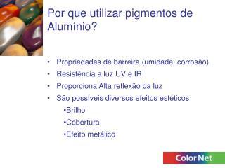 Por que utilizar pigmentos de Alum nio