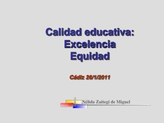 Calidad educativa: Excelencia Equidad  C diz 26