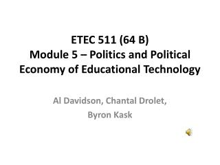 ETEC 511 64 B Module 5   Politics and Political Economy of Educational Technology