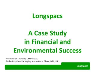 Longspacs  A Case Study in Financial and Environmental Success