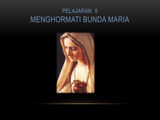 Pelajaran  8 MENGHORMATI BUNDA MARIA