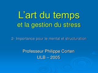 L art du temps  et la gestion du stress  2- Importance pour le mental et structuration