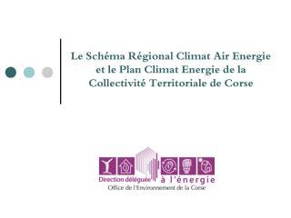 Le Sch ma R gional Climat Air Energie et le Plan Climat Energie de la Collectivit  Territoriale de Corse