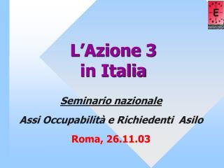L Azione 3  in Italia
