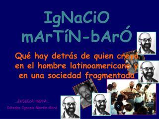 IgNaCiO mArT N-bAr  Qu  hay detr s de quien crey  en el hombre latinoamericano y en una sociedad fragmentada