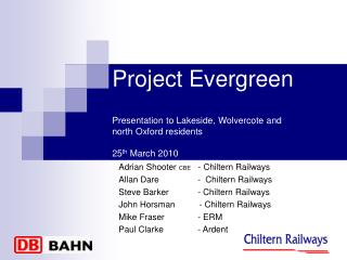 Project Evergreen  Presentation to Lakeside, Wolvercote and north Oxford residents  25th March 2010
