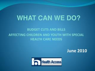 BUDGET CUTS AND BILLS  AFFECTING CHILDREN AND YOUTH WITH SPECIAL HEALTH CARE NEEDS  June 2010