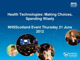 Health Technologies: Making Choices, Spending Wisely   NHSScotland Event Thursday 21 June 2012