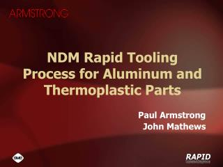 NDM Rapid Tooling Process for Aluminum and Thermoplastic Parts