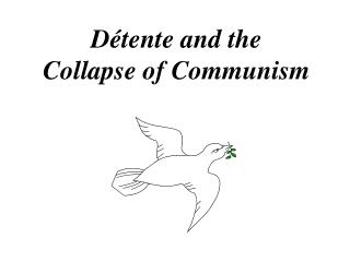 D tente and the Collapse of Communism