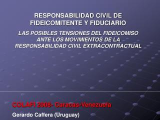 RESPONSABILIDAD CIVIL DE FIDEICOMITENTE Y FIDUCIARIO LAS POSIBLES TENSIONES DEL FIDEICOMISO ANTE LOS MOVIMIENTOS DE LA R