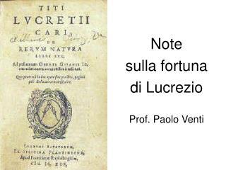 Note  sulla fortuna di Lucrezio  Prof. Paolo Venti