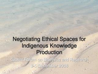 Negotiating Ethical Spaces for Indigenous Knowledge Production