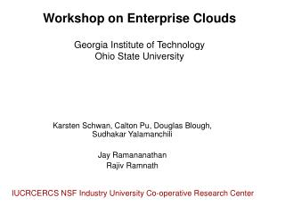 Workshop on Enterprise Clouds  Georgia Institute of Technology Ohio State University