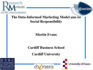 The Data-Informed Marketing Model and its Social Responsibility  Martin Evans  Cardiff Business School Cardiff Universit