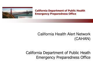 California Health Alert Network CAHAN    California Department of Public Heath Emergency Preparedness Office