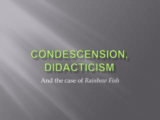 Condescension, Didacticism