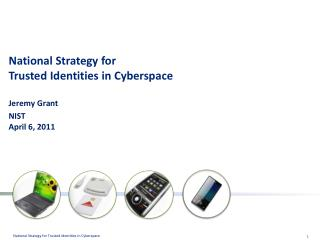 National Strategy for  Trusted Identities in Cyberspace  Jeremy Grant  NIST April 6, 2011