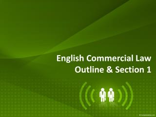 English Commercial Law  Outline  Section 1