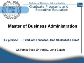 Our promise.......Graduate Education, One Student at a Time