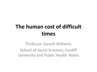 The human cost of difficult times