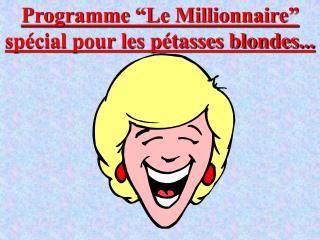 Programme  Le Millionnaire  sp cial pour les p tasses blondes...