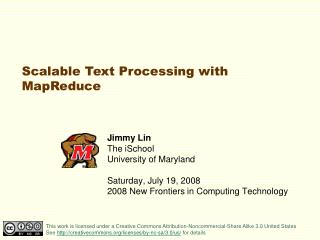 Jimmy Lin The iSchool University of Maryland  Saturday, July 19, 2008 2008 New Frontiers in Computing Technology