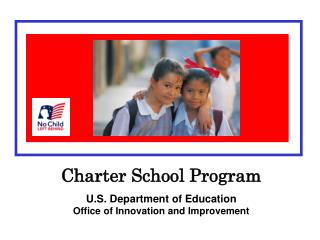 Charter School Program U.S. Department of Education                                            Office of Innovation and