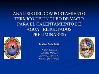 ANALISIS DEL COMPORTAMIENTO TERMICO DE UN TUBO DE VACIO PARA EL CALENTAMIENTO DE AGUA  RESULTADOS  PRELIMINARES  Lourdes
