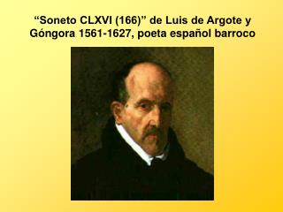 Soneto CLXVI 166  de Luis de Argote y G ngora 1561-1627, poeta espa ol barroco
