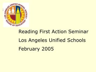 Reading First Action Seminar Los Angeles Unified Schools February 2005