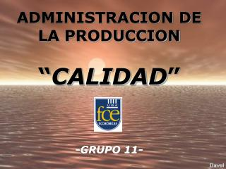 ADMINISTRACION DE LA PRODUCCION   CALIDAD      -GRUPO 11-