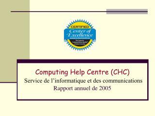 Computing Help Centre CHC  Service de l informatique et des communications Rapport annuel de 2005