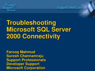 Troubleshooting Microsoft SQL Server 2000 Connectivity    Farooq Mahmud  Suresh Channamraju  Support Professionals Devel