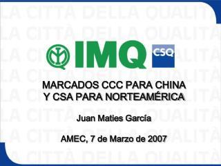 MARCADOS CCC PARA CHINA Y CSA PARA NORTEAM RICA  Juan Maties Garc a  AMEC, 7 de Marzo de 2007