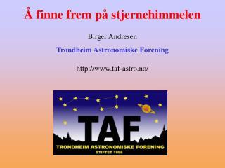 finne frem p  stjernehimmelen  Birger Andresen Trondheim Astronomiske Forening  taf-astro.no