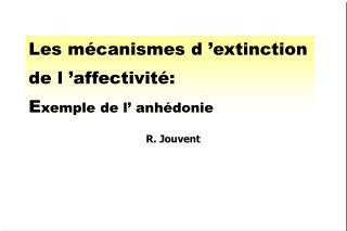 Les m canismes d  extinction de l  affectivit : Exemple de l  anh donie