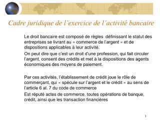 Cadre juridique de l exercice de l activit  bancaire