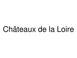 Ch teaux de la Loire
