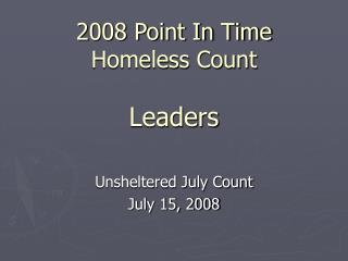 2008 Point In Time Homeless Count  Leaders