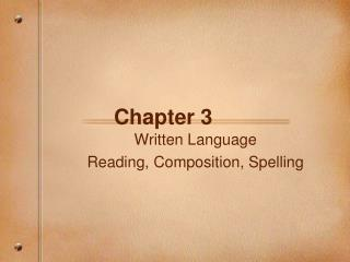 Written Language Reading, Composition, Spelling