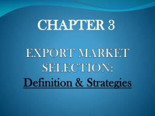 EXPORT MARKET SELECTION: Definition  Strategies
