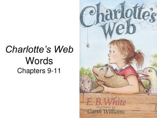 Charlotte s Web Words Chapters 9-11