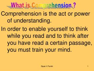 Comprehension is the act or power of understanding. In order to enable yourself to think while you read and to think aft